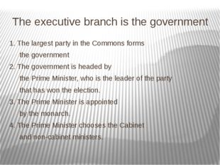 The executive branch is the government 1. The largest party in the Commons fo
