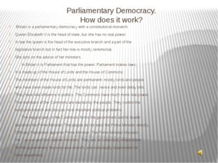 Parliamentary Democracy. How does it work? Britain is a parliamentary democra