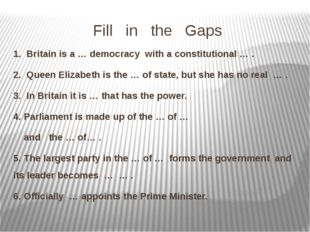 Fill in the Gaps 1. Britain is a … democracy with a constitutional … . 2. Que
