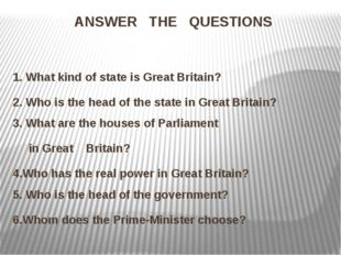 ANSWER THE QUESTIONS 1. What kind of state is Great Britain? 2. Who is the he