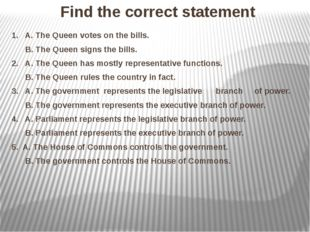 Find the correct statement 1. A. The Queen votes on the bills. B. The Queen s