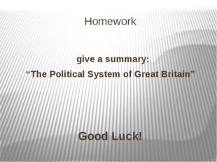 "Homework give a summary: ""The Political System of Great Britain"" Good Luck!"