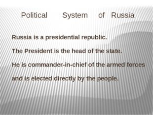 Political System of Russia Russia is a presidential republic. The President i