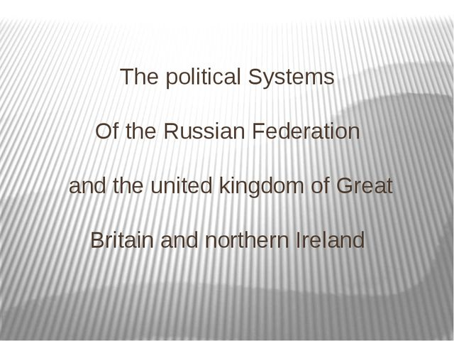 The political Systems Of the Russian Federation and the united kingdom of Gre...
