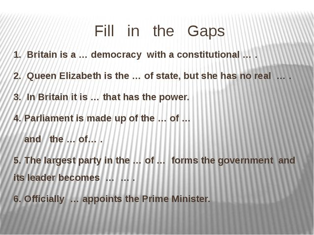 Fill in the Gaps 1. Britain is a … democracy with a constitutional … . 2. Que...
