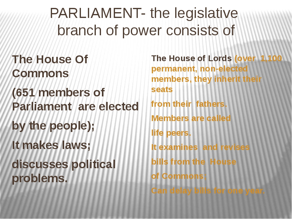 PARLIAMENT- the legislative branch of power consists of The House Of Commons...