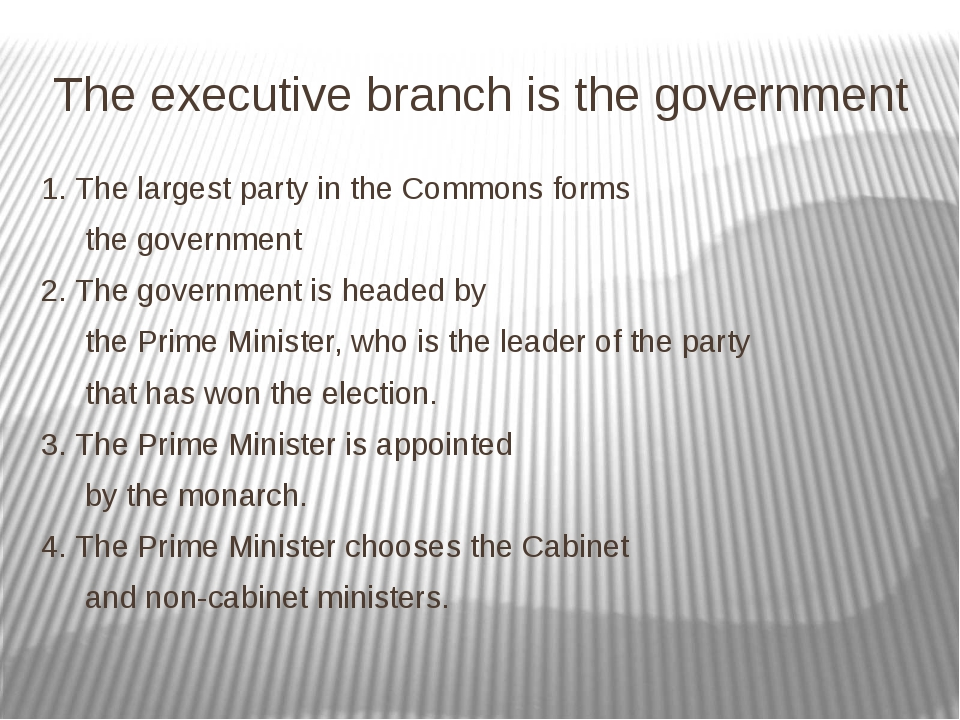 The executive branch is the government 1. The largest party in the Commons fo...
