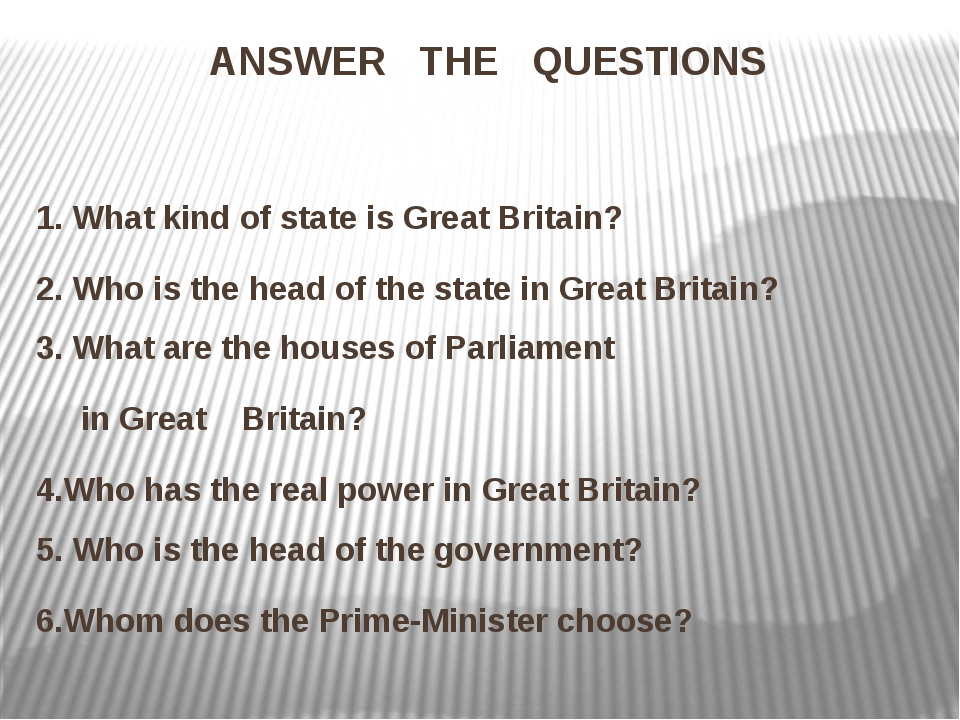 ANSWER THE QUESTIONS 1. What kind of state is Great Britain? 2. Who is the he...