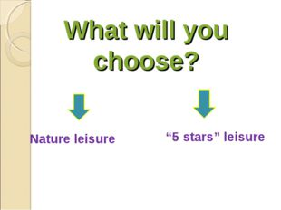 "What will you choose? Nature leisure ""5 stars"" leisure"