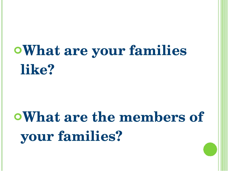 What are your families like? What are the members of your families?