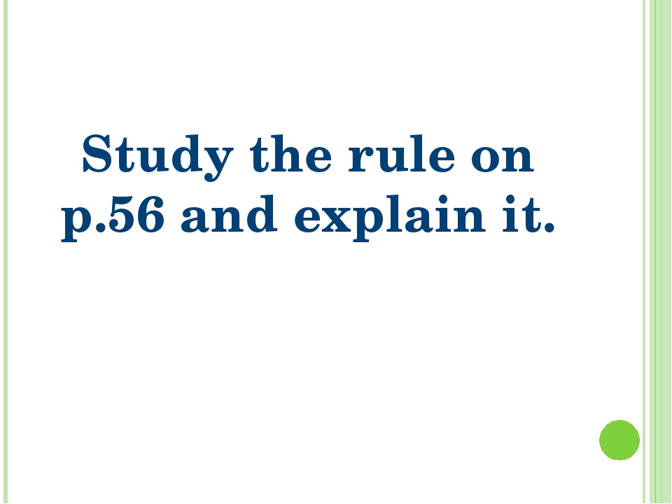 Study the rule on p.56 and explain it.