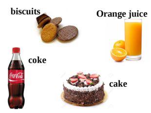 biscuits Orange juice coke cake