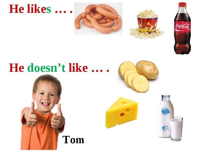 Tom He likes … . He doesn't like … .