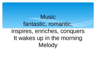 Music fantastic, romantic, inspires, enriches, conquers It wakes up in the mo