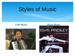 Styles of Music Folk Music Rock Music