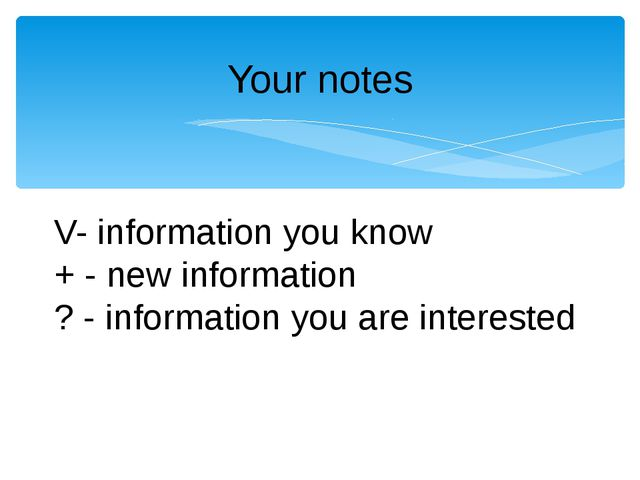 Your notes V- information you know + - new information ? - information you ar...