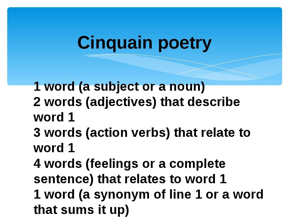 Cinquain poetry 1 word (a subject or a noun) 2 words (adjectives) that descri...