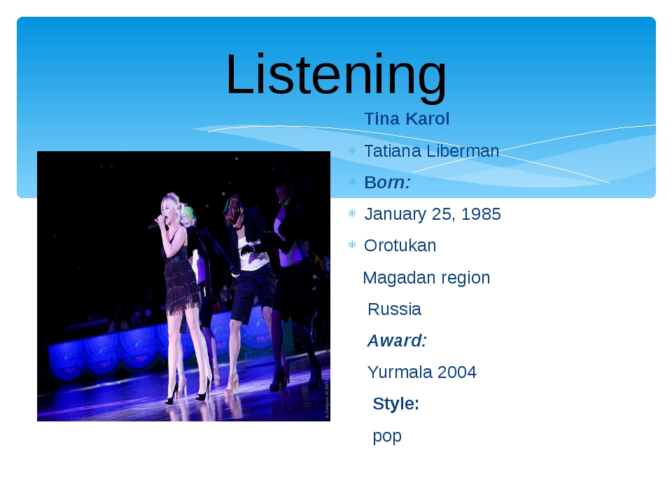 Listening Tina Karol Tatiana Liberman Born: January 25, 1985 Orotukan Magadan...