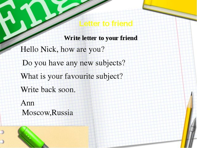 Letter to friend Hello Nick, how are you? Do you have any new subjects? What...