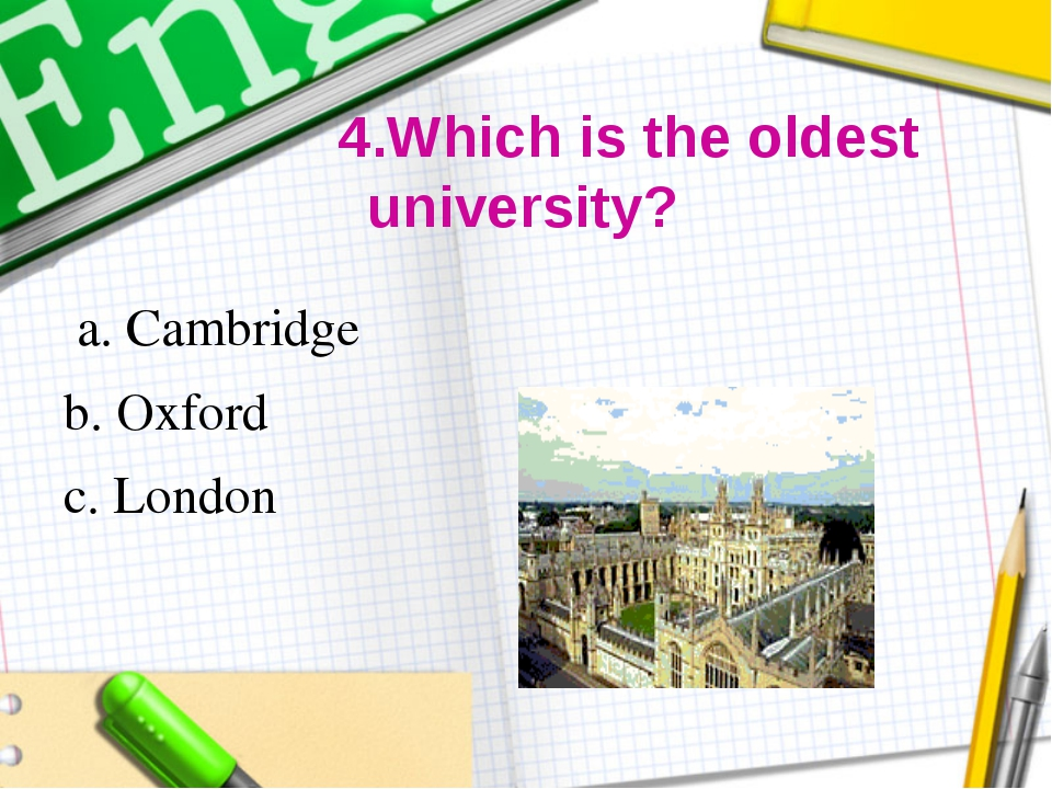 4.Which is the oldest university? a. Cambridge b. Oxford c. London