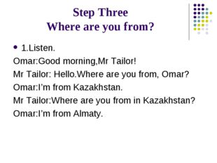 Step Three Where are you from? 1.Listen. Omar:Good morning,Mr Tailor! Mr Tail
