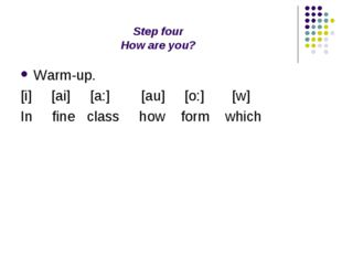 Step four How are you? Warm-up. [i] [ai] [a:] [au] [o:] [w] In fine class how