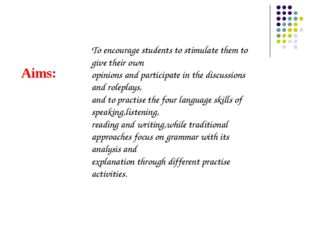 Aims: To encourage students to stimulate them to give their own opinions and