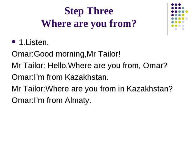 Step Three Where are you from? 1.Listen. Omar:Good morning,Mr Tailor! Mr Tail...