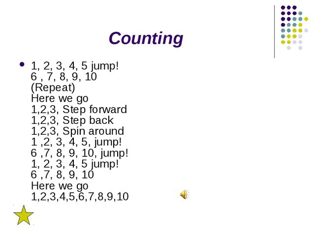 Counting 1, 2, 3, 4, 5 jump! 6 , 7, 8, 9, 10 (Repeat) Here we go 1,2,3, Step...