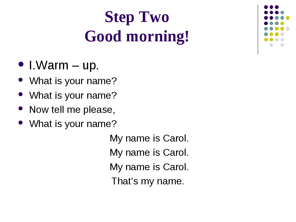 Step Two Good morning! I.Warm – up. What is your name? What is your name? Now...