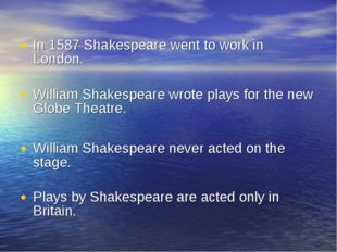In 1587 Shakespeare went to work in London. William Shakespeare wrote plays