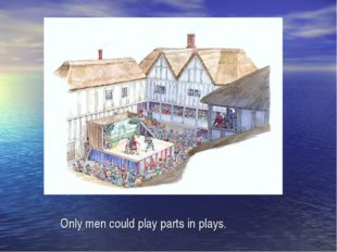 Only men could play parts in plays.