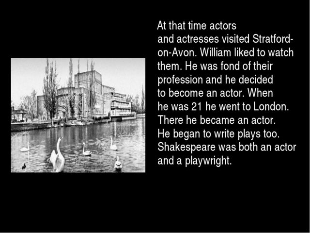 At that time actors and actresses visited Stratford-on-Avon. William liked t...