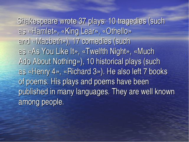 Shakespeare wrote 37 plays: 10 tragedies (such as «Hamlet», «King Lear», «Ot...