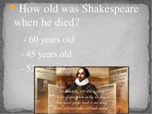 How old was Shakespeare when he died? - 60 years old - 45 years old - 52 year