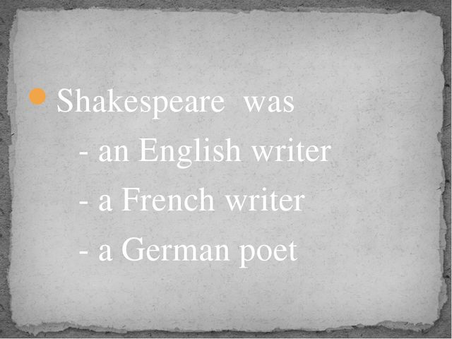 Shakespeare was - an English writer - a French writer - a German poet