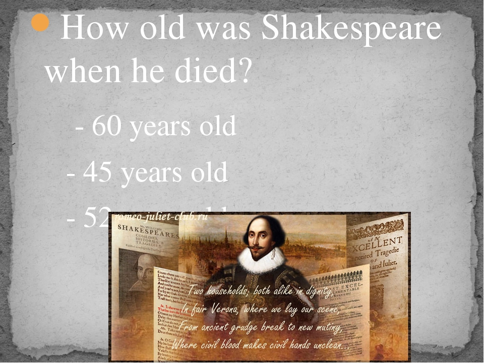 How old was Shakespeare when he died? - 60 years old - 45 years old - 52 year...