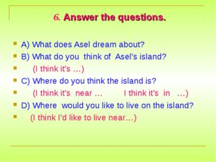 6. Answer the questions. A) What does Asel dream about? B) What do you think