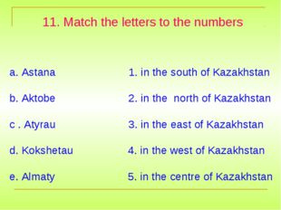 11. Match the letters to the numbers a. Astana 1. in the south of Kazakhstan