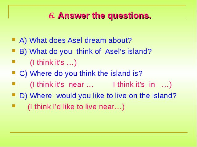 6. Answer the questions. A) What does Asel dream about? B) What do you think...