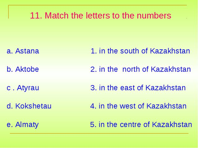 11. Match the letters to the numbers a. Astana 1. in the south of Kazakhstan...