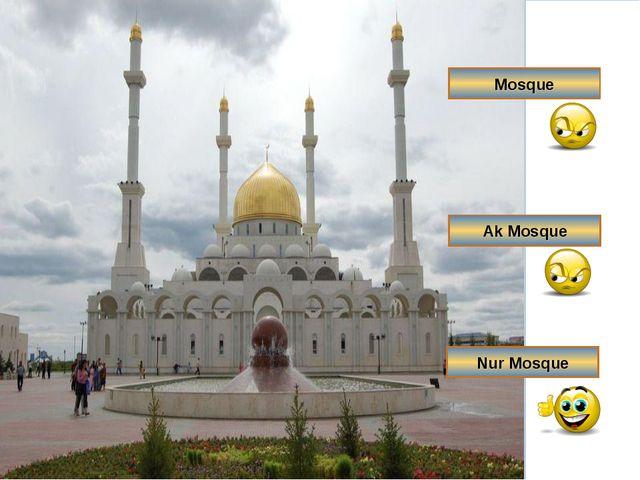 Mosque Ak Mosque Nur Mosque