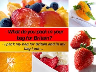 - What do you pack in your bag for Britain? - I pack my bag for Britain and i