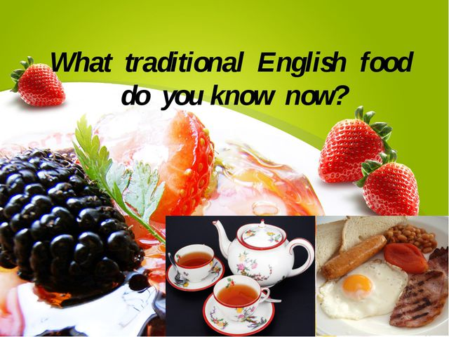 What traditional English food do you know now? T: What traditional English fo...