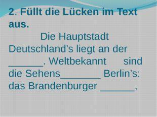 2. Füllt die Lücken im Text aus. Die Hauptstadt Deutschland's liegt an der __