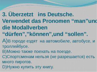 """3. Überzetzt ins Deutsche. Verwendet das Pronomen """"man""""und die Modallverben """""""