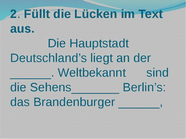 2. Füllt die Lücken im Text aus. Die Hauptstadt Deutschland's liegt an der __...