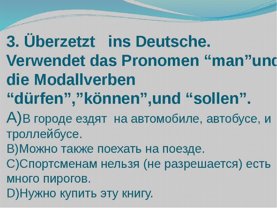 """3. Überzetzt ins Deutsche. Verwendet das Pronomen """"man""""und die Modallverben """"..."""