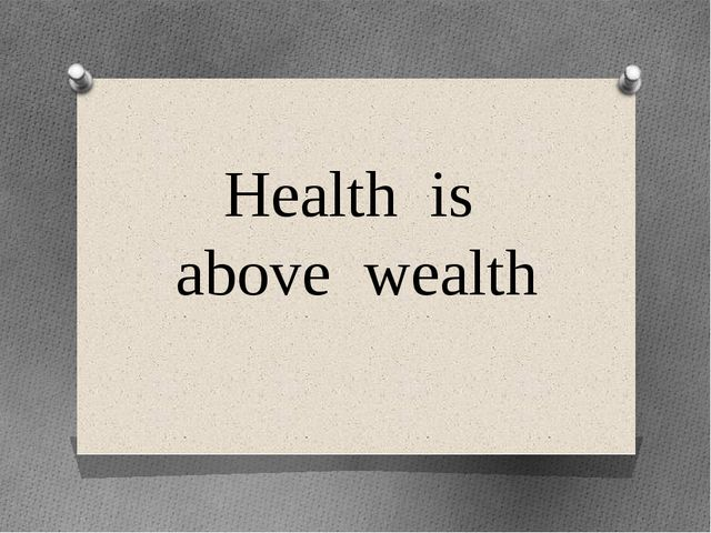 Health is above wealth