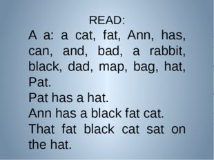 READ: A a: a cat, fat, Ann, has, can, and, bad, a rabbit, black, dad, map, ba